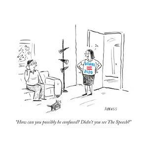 """How can you possibly be confused? Didn't you see The Speech?"" - Cartoon by David Sipress"