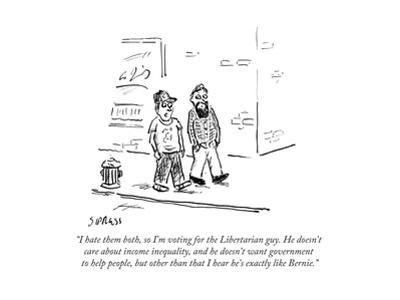 """""""I hate them both, so I'm voting for the Libertarian guy. He doesn't care …"""" - Cartoon"""