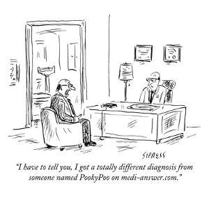 """I have to tell you, I got a totally different diagnosis from someone name…"" - New Yorker Cartoon by David Sipress"