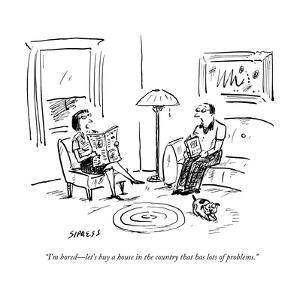 """I'm bored?let's buy a house in the country that has lots of problems."" - New Yorker Cartoon by David Sipress"