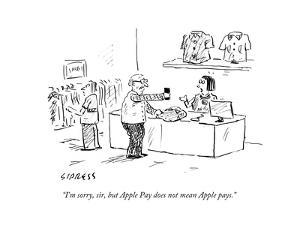 """""""I'm sorry, sir, but Apple Pay does not mean Apple pays."""" - Cartoon by David Sipress"""