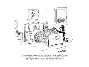 """""""I've looked everywhere under the bed, sweetheart, and I promise, there's ?"""" - Cartoon by David Sipress"""