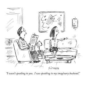 """""""I wasn't speaking to you.  I was speaking to my imaginary husband."""" - New Yorker Cartoon by David Sipress"""