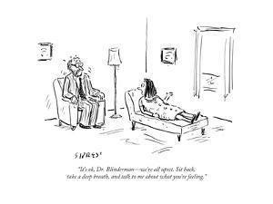 """It's ok, Dr. Blinderman—we're all upset. Sit back, take a deep breath, a… - Cartoon by David Sipress"