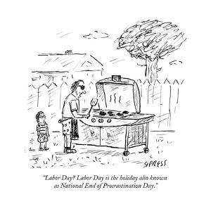 """""""Labor Day? Labor Day is the holiday also known as National End of Procras…"""" - Cartoon by David Sipress"""