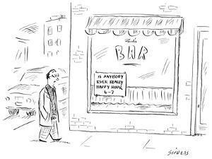 Man passes bar with sign that reads: 'Is Anybody Ever Really Happy Hour 6-7.' - New Yorker Cartoon by David Sipress