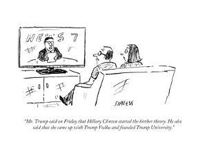 """""""Mr. Trump said on Friday that Hillary Clinton started the birther theory.…"""" - Cartoon by David Sipress"""
