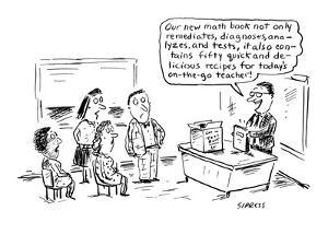 Our new math book not only remediates, diagnoses, analyzes, and tests, it … - Cartoon by David Sipress