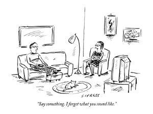 """""""Say something. I forget what you sound like."""" - New Yorker Cartoon by David Sipress"""
