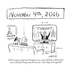 """Still in suspense, America? Tonight at ten, watch, 'Will He or Won't He?'…"" - Cartoon by David Sipress"