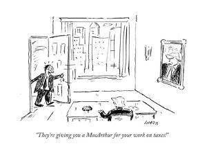 """""""They're giving you a MacArthur for your work on taxes!"""" - Cartoon by David Sipress"""