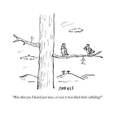 """""""Was that you I heard just now, or was it two black holes colliding?"""" - Cartoon by David Sipress"""