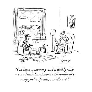 """""""You have a mommy and a daddy who are undecided and live in Ohio—that's wh…"""" - Cartoon by David Sipress"""