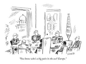 """You know who's a big pain in the ass? Europe."" - New Yorker Cartoon by David Sipress"