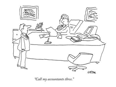 """Call my accountants three."" - New Yorker Cartoon"