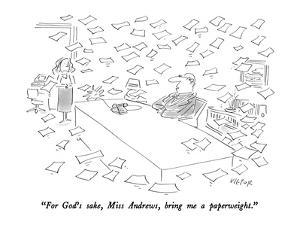 """For God's sake, Miss Andrews, bring me a paperweight."" - New Yorker Cartoon by Dean Vietor"