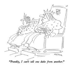 """""""Frankly, I can't tell one duke from another."""" - New Yorker Cartoon by Dean Vietor"""