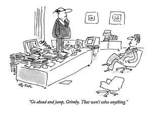 """""""Go ahead and jump, Grimby. That won't solve anything."""" - New Yorker Cartoon by Dean Vietor"""