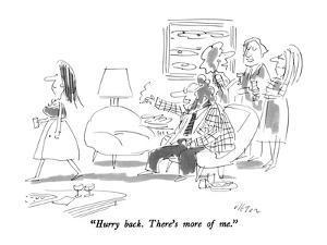 """""""Hurry back.  There's more of me."""" - New Yorker Cartoon by Dean Vietor"""