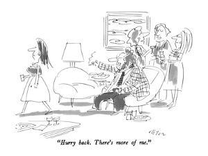 """Hurry back.  There's more of me."" - New Yorker Cartoon by Dean Vietor"