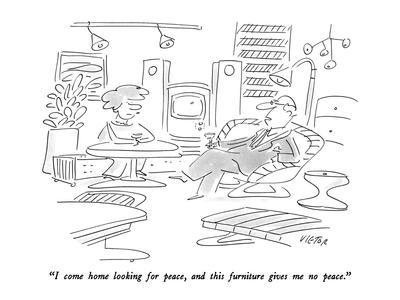 """""""I come home looking for peace, and this furniture gives me no peace."""" - New Yorker Cartoon"""