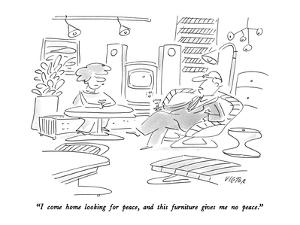 """I come home looking for peace, and this furniture gives me no peace."" - New Yorker Cartoon by Dean Vietor"