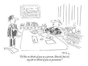 """I'd like to think of you as a person, David, but it's my job to think of …"" - New Yorker Cartoon by Dean Vietor"