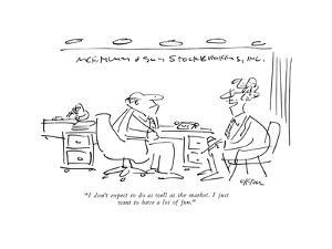 """I don't expect to do as well as the market. I just want to have a lot of …"" - New Yorker Cartoon by Dean Vietor"