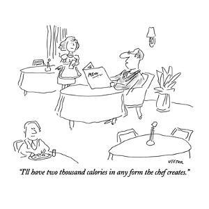 """I'll have two thousand calories in any form the chef creates."" - New Yorker Cartoon by Dean Vietor"