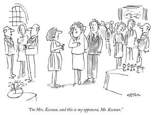 """I'm Mrs. Keenan, and this is my opponent, Mr. Keenan."" - New Yorker Cartoon by Dean Vietor"