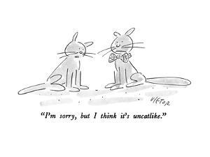 """I'm sorry, but I think it's uncatlike."" - New Yorker Cartoon by Dean Vietor"