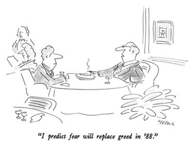"""""""I predict fear will replace greed in '88."""" - New Yorker Cartoon"""