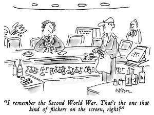 """I remember the Second World War.  That's the one that kind of flickers on…"" - New Yorker Cartoon by Dean Vietor"