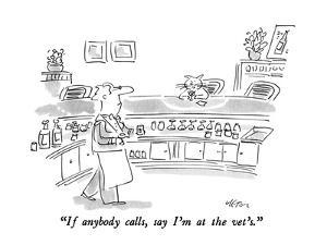 """If anybody calls, say I'm at the vet's."" - New Yorker Cartoon by Dean Vietor"