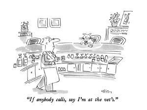 """If anybody calls, say I'm at the vet's."" - New Yorker Cartoon by Dean Vietor"