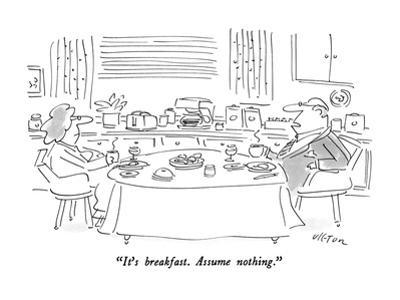 """It's breakfast.  Assume nothing."" - New Yorker Cartoon"