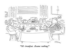 """It's breakfast.  Assume nothing."" - New Yorker Cartoon by Dean Vietor"
