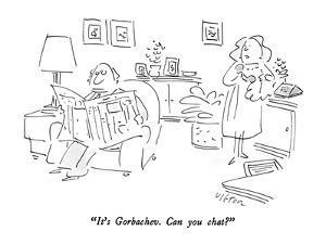 """It's Gorbachev.  Can you chat?"" - New Yorker Cartoon by Dean Vietor"