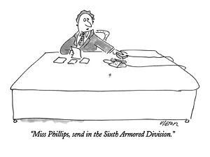 """Miss Phillips, send in the Sixth Armored Division."" - New Yorker Cartoon by Dean Vietor"