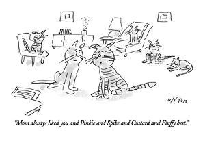 """Mom always liked you and Pinkie and Spike and Custard and Fluffy best."" - New Yorker Cartoon by Dean Vietor"