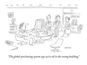 """""""The global-positioning system says we're all in the wrong building."""" - New Yorker Cartoon by Dean Vietor"""
