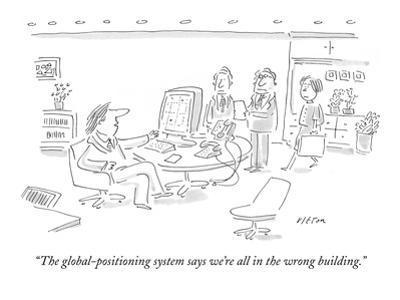 """""""The global-positioning system says we're all in the wrong building."""" - New Yorker Cartoon"""