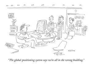 """The global-positioning system says we're all in the wrong building."" - New Yorker Cartoon by Dean Vietor"