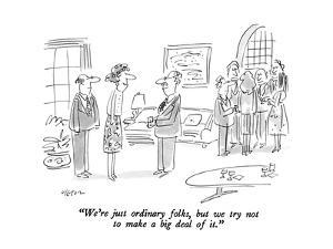 """""""We're just ordinary folks, but we try not to make a big deal of it."""" - New Yorker Cartoon by Dean Vietor"""