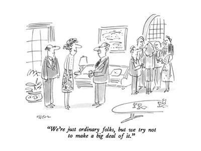 """""""We're just ordinary folks, but we try not to make a big deal of it."""" - New Yorker Cartoon"""