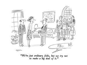 """We're just ordinary folks, but we try not to make a big deal of it."" - New Yorker Cartoon by Dean Vietor"