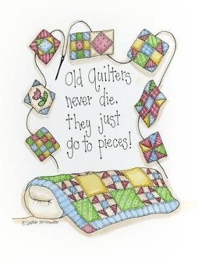 Old Quilters Never Die...They Just Go to Pieces by Debbie McMaster