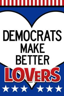 Democrats Make Better Lovers Plastic Sign