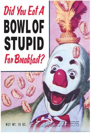 Did You Eat a Bowl of Stupid for Breakfast Funny Poster