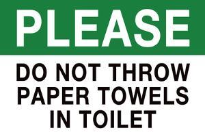 Do Not Throw Paper Towels in Toilet Plastic Sign